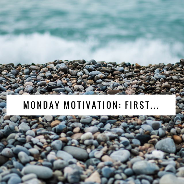 Monday Motivation: First…