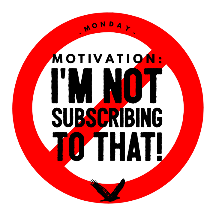 Monday Motivation: I'm Not Subscribing To That!