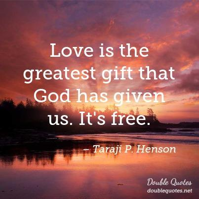 love-is-the-greatest-gift-that-god-has-given-us-its-free-403x403-nk5igs