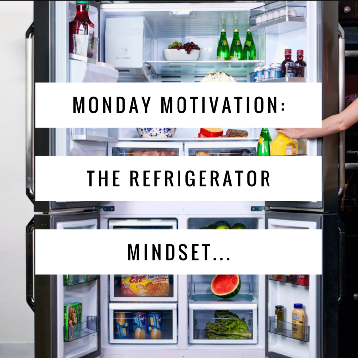 Monday Motivation: The Refrigerator Mindset…