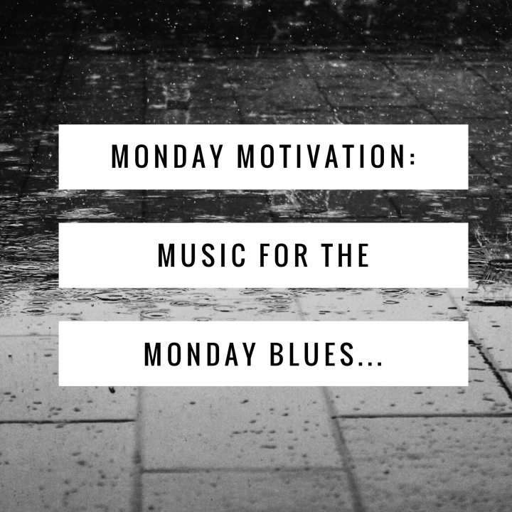 Monday Motivation: Music For The Monday Blues…