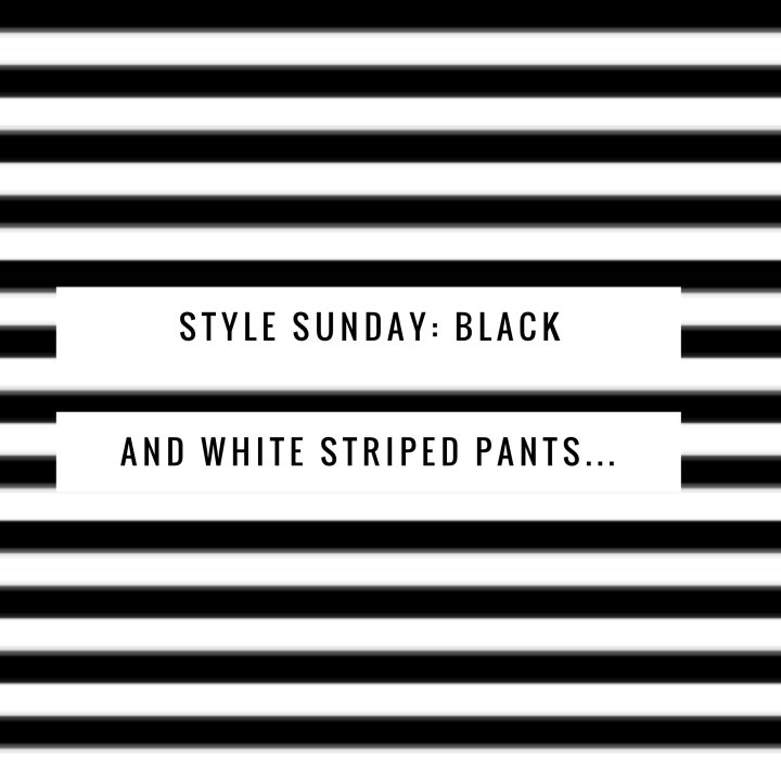 Style Sunday: Black and White Striped Pants…
