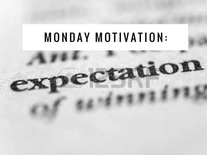 Monday Motivation: Expectation…