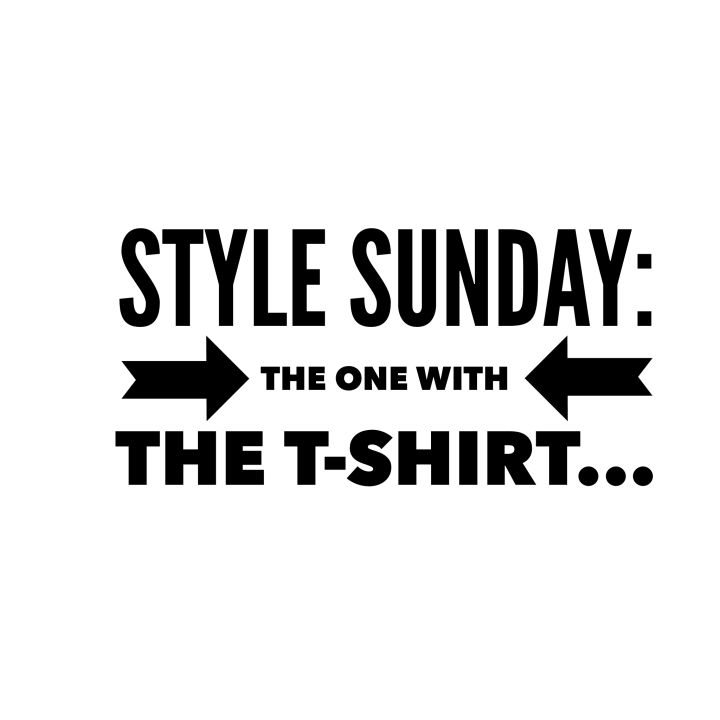 Style Sunday: The One With TheT-Shirt…
