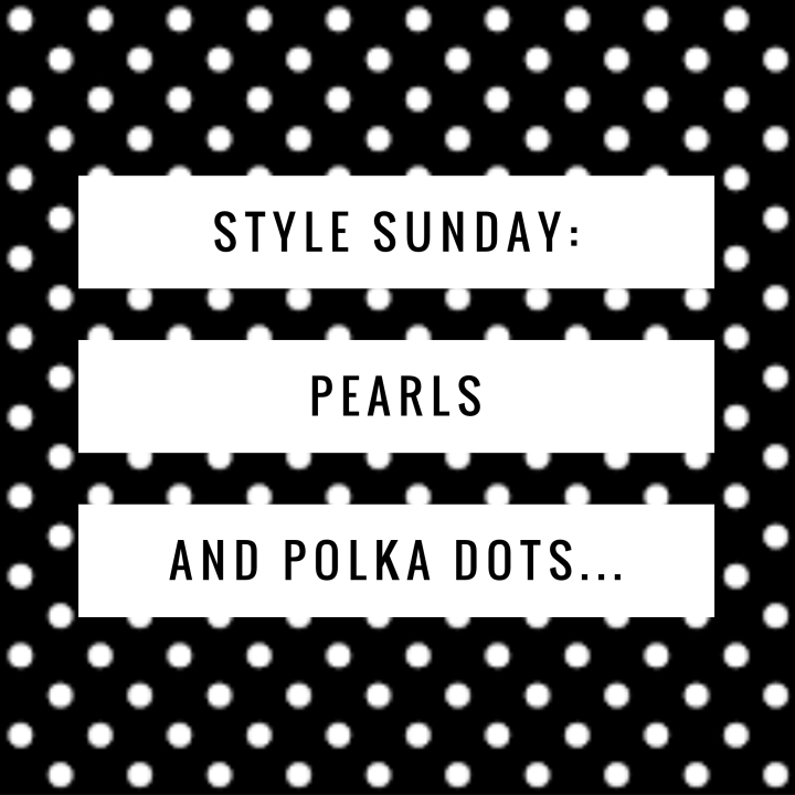 Style Sunday: Pearls and Polka Dots…
