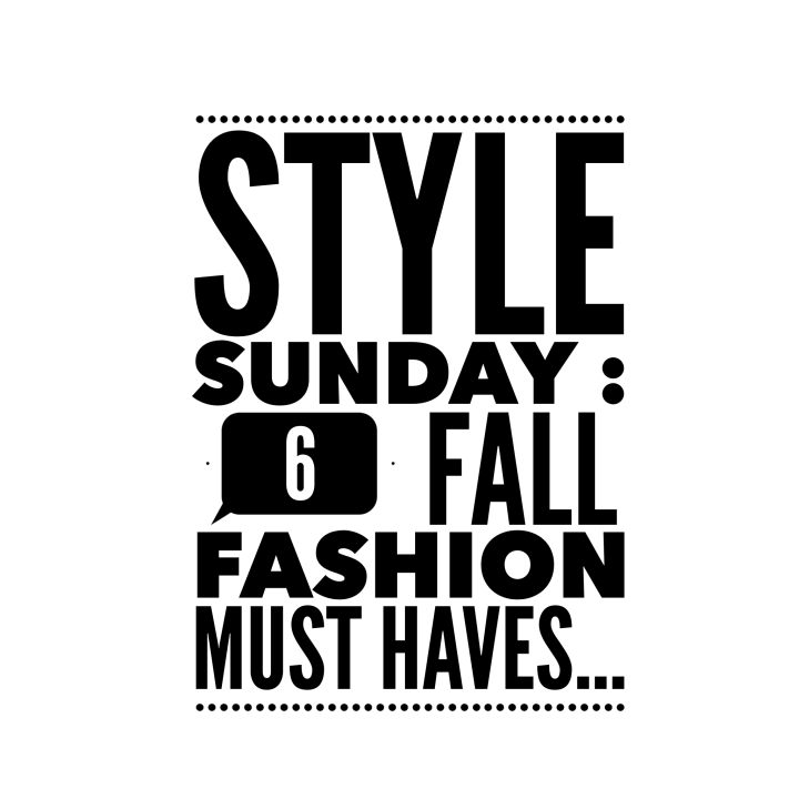 Style Sunday:  6 Fall Fashion Must Haves…