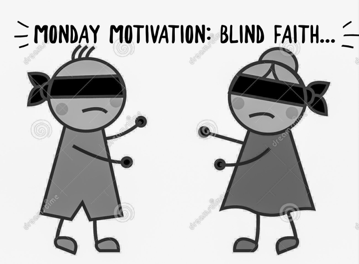 Monday Motivation: Blind Faith…