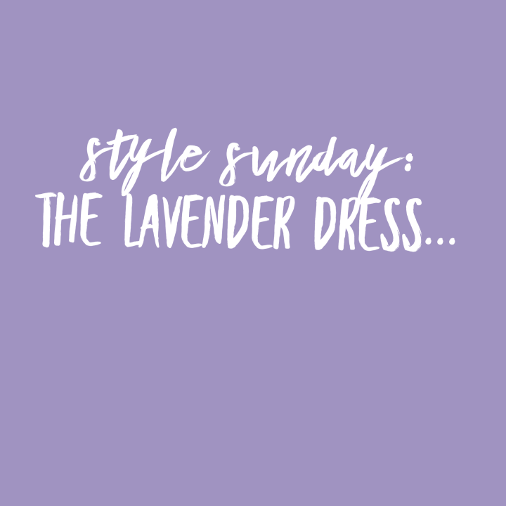 Style Sunday: The One With The Lavender Dress…