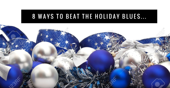 8 Ways To Beat The Holiday Blues…