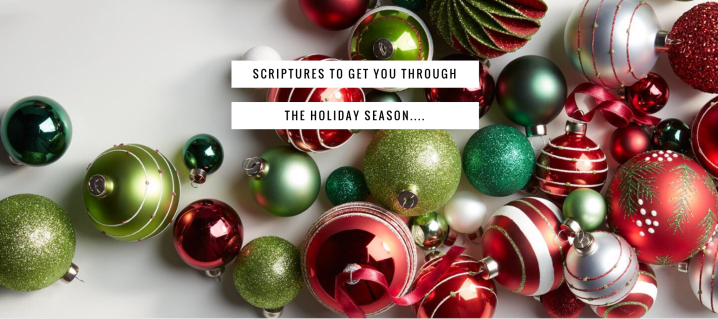 Scriptures To Get You Through The Holiday Season…