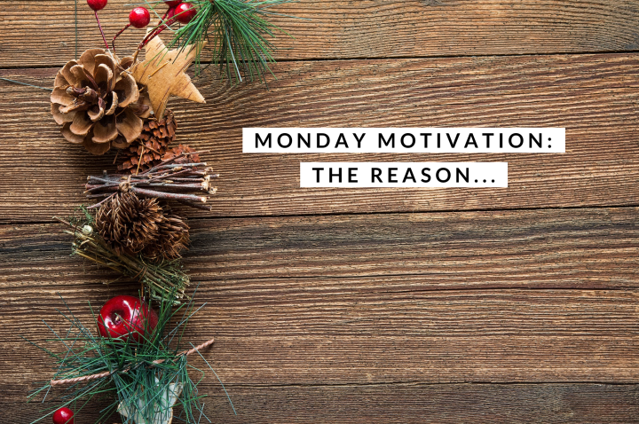Monday Motivation: The Reason…