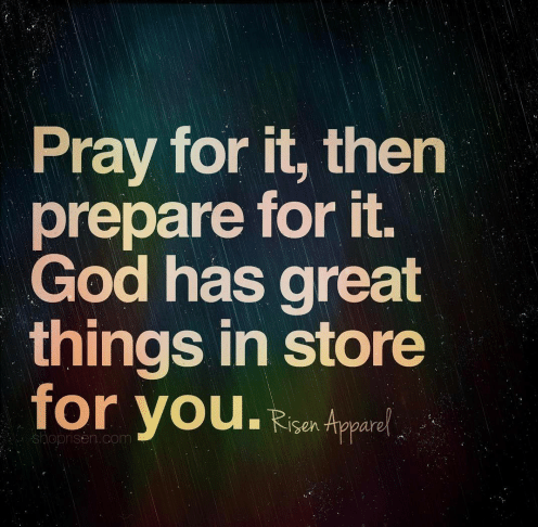 pray-for-it-then-prepare-for-it-god-has-great-13295241