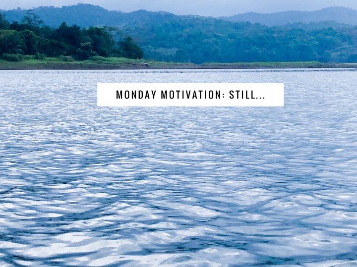 Monday Motivation: Still…